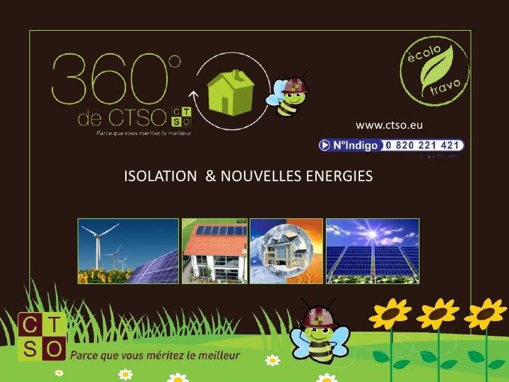 www.ctso.eu<br />ISOLATION  & NOUVELLES ENERGIES<br />