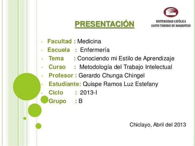 PRESENTACIÓN• Facultad : Medicina• Escuela : Enfermería• Tema : Conociendo mi Estilo de Aprendizaje• Curso : Metodología d...