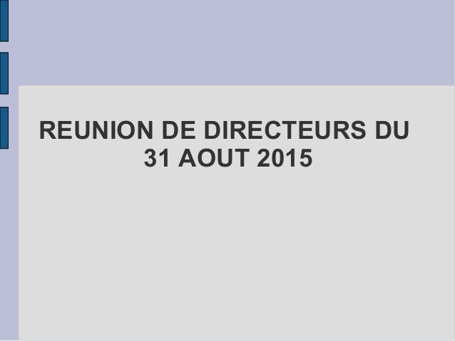 REUNION DE DIRECTEURS DU 31 AOUT 2015