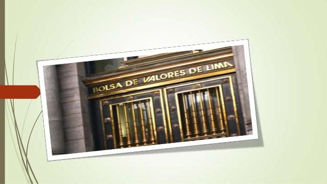 BOLSA DE VALORES DE LIMA   ¿Qué es la Bolsa de Valores de Lima? Es una empresa privada que facilita la negociación de val...