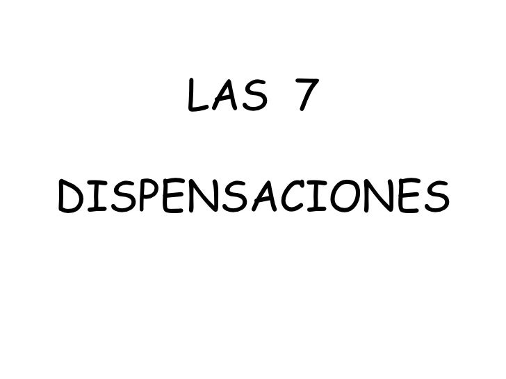 LAS  7<br />DISPENSACIONES<br />