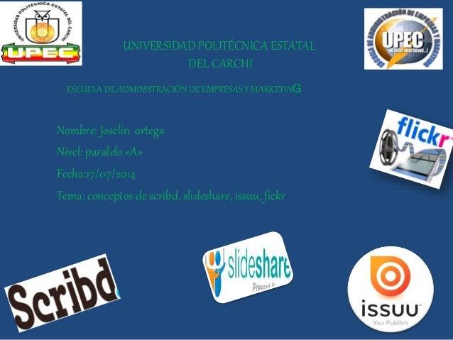 UNIVERSIDAD POLITÉCNICA ESTATAL DEL CARCHI Nombre: Joselin ortega Nivel: paralelo «A» Fecha:17/07/2014 Tema: conceptos de ...