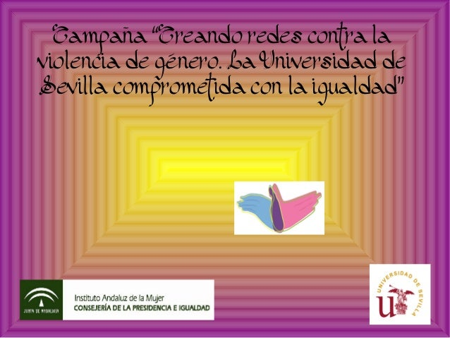 """Campaña """"Creando redes contra la violencia de género. La Universidad de Sevilla comprometida con la igualdad"""""""