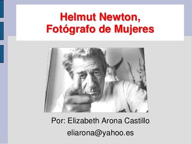Helmut Newton,Fotógrafo de MujeresPor: Elizabeth Arona Castillo    eliarona@yahoo.es