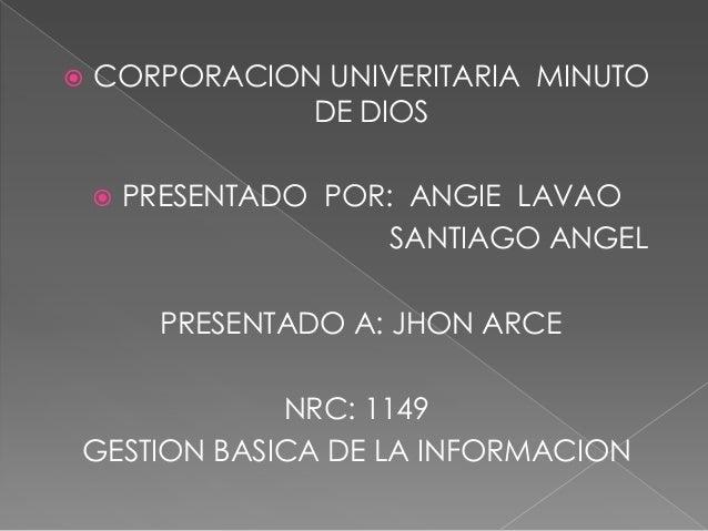    CORPORACION UNIVERITARIA MINUTO               DE DIOS       PRESENTADO POR: ANGIE LAVAO                       SANTIAG...