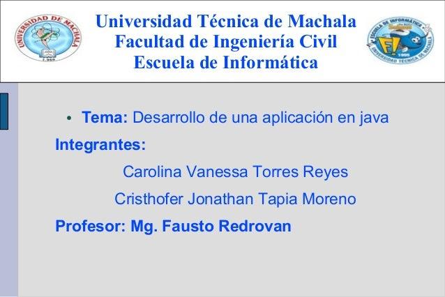 ● Tema: Desarrollo de una aplicación en java Integrantes: Carolina Vanessa Torres Reyes Cristhofer Jonathan Tapia Moreno P...