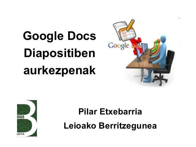 Google Docs Diapositiben aurkezpenak  Pilar Etxebarria Leioako Berritzegunea