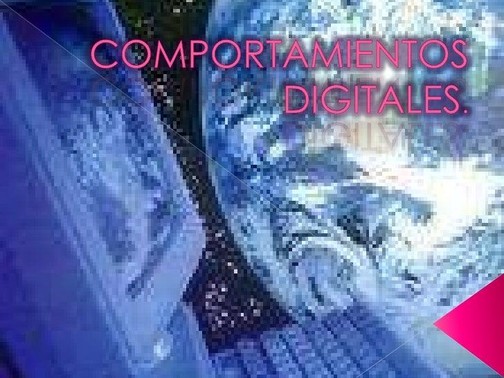 COMPORTAMIENTOS DIGITALES.<br />