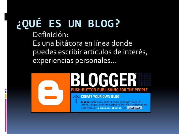 ¿Qué es un blog?<br />Definición:<br />Es una bitácora en línea donde puedes escribir artículos de interés, experiencias p...