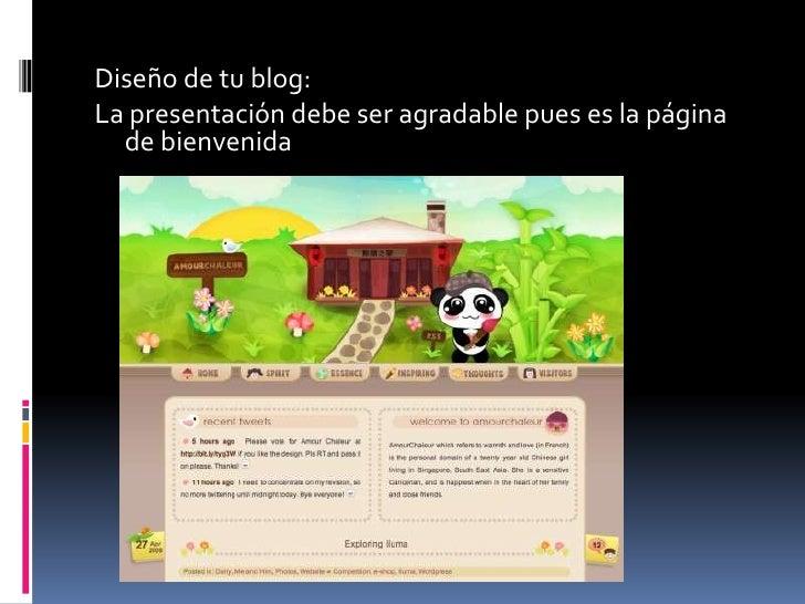 Diseño de tu blog: <br />La presentación debe ser agradable pues es la página de bienvenida<br />