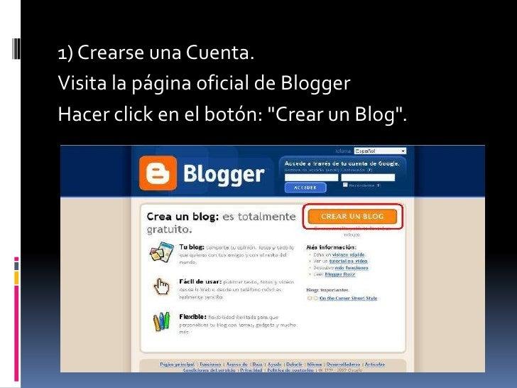 """1) Crearse una Cuenta. <br />Visita la página oficial de Blogger <br />Hacer click en el botón: """"Crear un Blog"""".<br /><br />"""