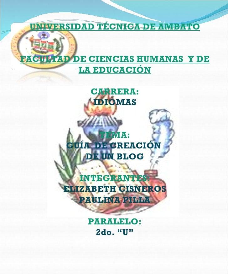 UNIVERSIDAD TÉCNICA DE AMBATO FACULTAD DE CIENCIAS HUMANAS  Y DE LA EDUCACIÓN CARRERA: IDIOMAS  TEMA: GUÍA  DE CREACIÓN  ...