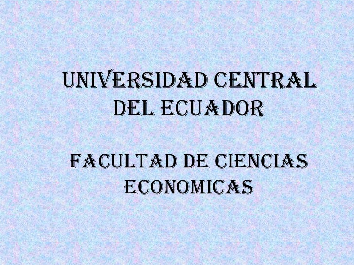 UNIVERSIDAD CENTRAL DEL ECUADORFACULTAD DE CIENCIAS ECONOMICAS<br />