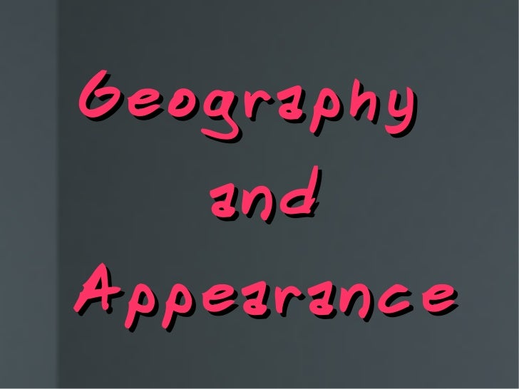 Geography  and Appearance
