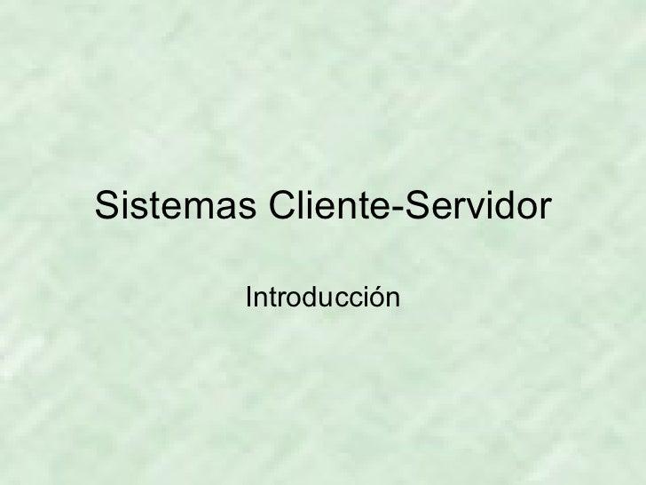 Sistemas Cliente-Servidor Introducción