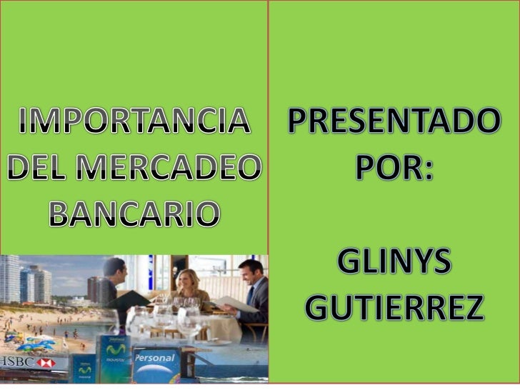 IMPORTANCIA DEL MERCADEO <br />BANCARIO<br />PRESENTADO POR:<br />GLINYS GUTIERREZ<br />