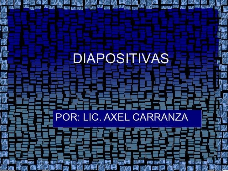 POR: LIC. AXEL CARRANZA  DIAPOSITIVAS