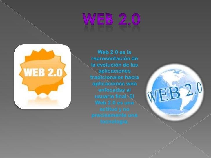 Web 2.0<br />Web 2.0 es la representación de la evolución de las aplicaciones tradicionales hacia aplicaciones web enfocad...
