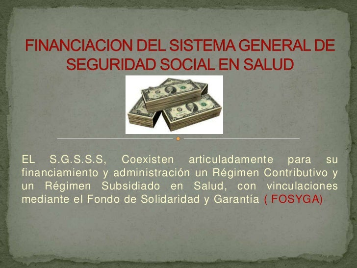 EL S.G.S.S.S, Coexisten articuladamente para sufinanciamiento y administración un Régimen Contributivo yun Régimen Subsidi...