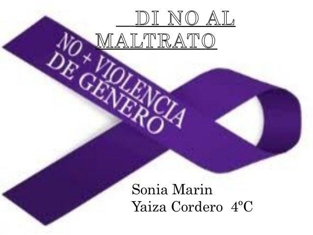 DI NO AL MALTRATO  Sonia Marin Yaiza Cordero 4ºC