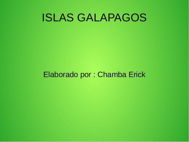 ISLAS GALAPAGOS Elaborado por : Chamba Erick