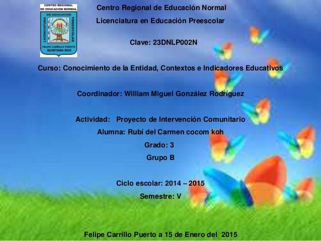 Centro Regional de Educación Normal Licenciatura en Educación Preescolar Clave: 23DNLP002N Curso: Conocimiento de la Entid...