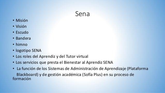 Sena • Misión • Visión • Escudo • Bandera • himno • logotipo SENA • Los roles del Aprendiz y del Tutor virtual • Los servi...