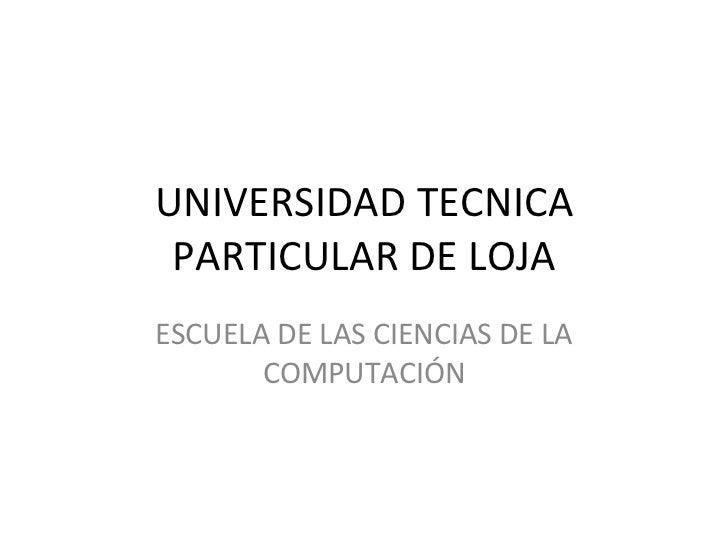 UNIVERSIDAD TECNICA PARTICULAR DE LOJA ESCUELA DE LAS CIENCIAS DE LA COMPUTACIÓN