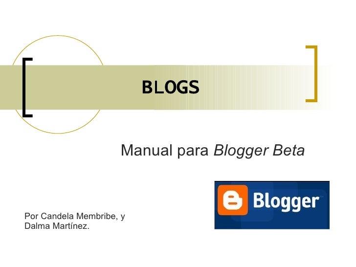 BLOGS Manual para  Blogger Beta Por Candela Membribe, y Dalma Martínez.