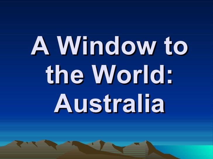 A Window to the World: Australia
