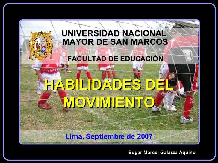 Edgar Marcel Galarza Aquino HABILIDADES DEL MOVIMIENTO Lima, Septiembre de 2007
