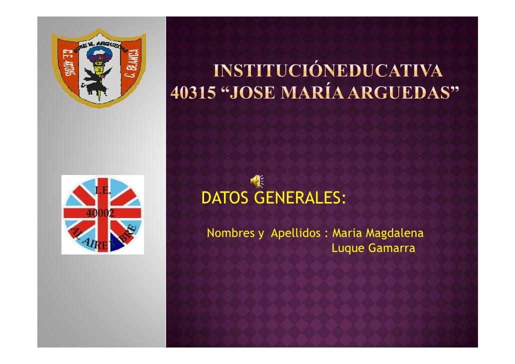 DATOS GENERALES: Nombres y Apellidos : Maria Magdalena                       Luque Gamarra