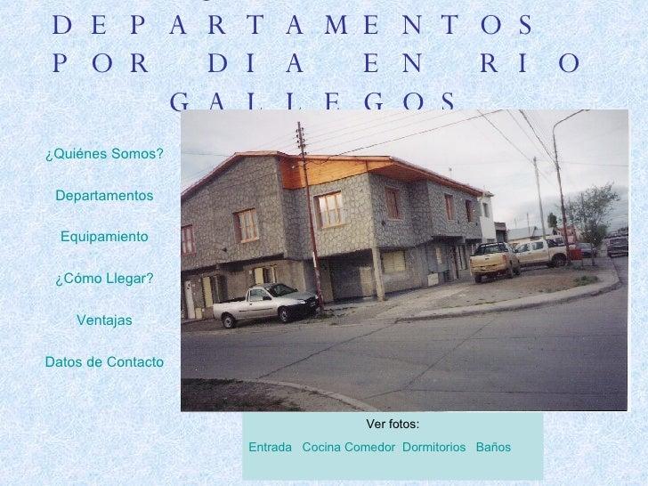 ALQUILER DE DEPARTAMENTOS  POR DIA EN RIO GALLEGOS <ul><li>¿Quiénes Somos? </li></ul><ul><li>Departamentos </li></ul><ul><...