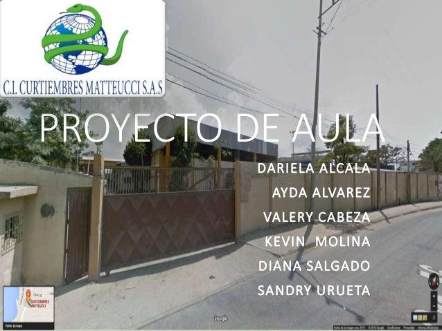 PROYECTO DE AULA DARIELA ALCALA AYDA ALVAREZ VALERY CABEZA KEVIN MOLINA DIANA SALGADO SANDRY URUETA