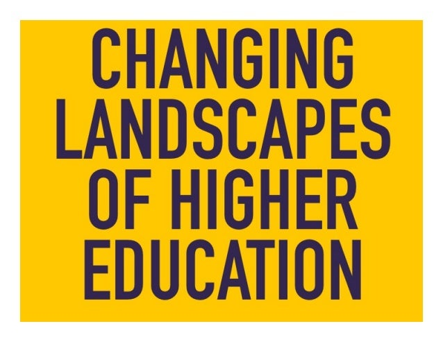 Changing landscapes of higher education -