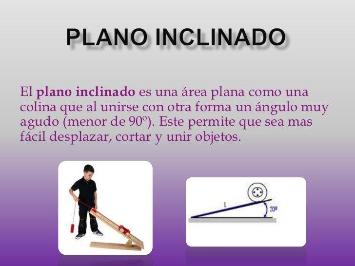 PLANO INCLINADO<br />El plano inclinado es una área plana como una colina que al unirse con otra forma un ángulo muy agudo...