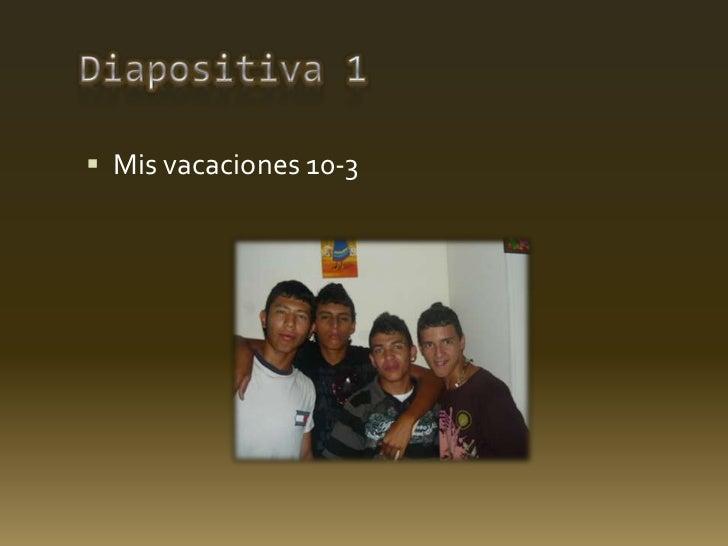 Diapositiva1<br />Mis vacaciones 10-3<br />