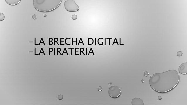 -LA BRECHA DIGITAL -LA PIRATERIA