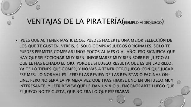 VENTAJAS DE LA PIRATERÍA(EJEMPLO VIDEOJUEGO) • PUES QUE AL TENER MAS JUEGOS, PUEDES HACERTE UNA MEJOR SELECCIÓN DE LOS QUE...