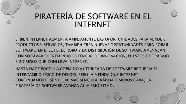 PIRATERÍA DE SOFTWARE EN EL INTERNET SI BIEN INTERNET AUMENTA AMPLIAMENTE LAS OPORTUNIDADES PARA VENDER PRODUCTOS Y SERVIC...