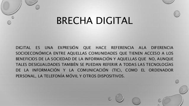 BRECHA DIGITAL DIGITAL ES UNA EXPRESIÓN QUE HACE REFERENCIA ALA DIFERENCIA SOCIOECONÓMICA ENTRE AQUELLAS COMUNIDADES QUE T...
