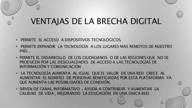 VENTAJAS DE LA BRECHA DIGITAL • PERMITE EL ACCESO A DISPOSITIVOS TECNOLÓGICOS. • PERMITE EXPANDIR LA TECNOLOGÍA A LOS LUGA...