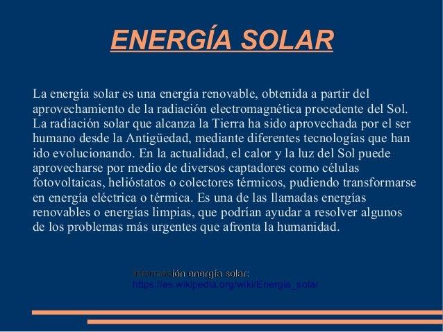 Información energía solar:Información energía solar: https://es.wikipedia.org/wiki/Energía_solar ENERGÍA SOLAR La energía ...