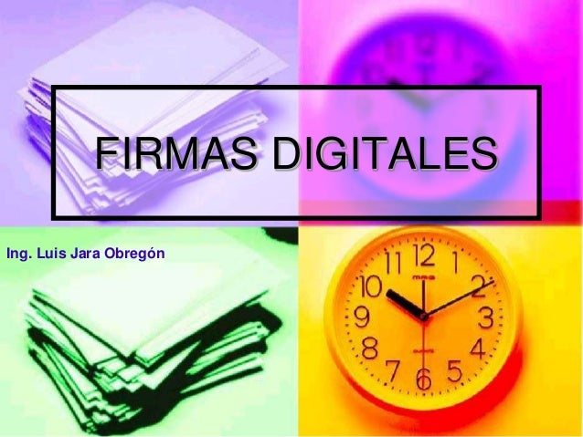 FIRMAS DIGITALES Ing. Luis Jara Obregón