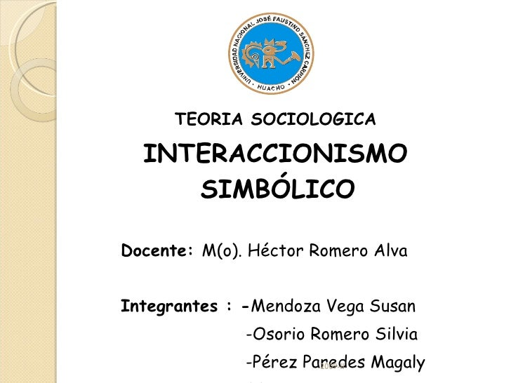 <ul><li>TEORIA SOCIOLOGICA </li></ul><ul><li>INTERACCIONISMO SIMBÓLICO  </li></ul><ul><li>Docente:  M(o). Héctor Romero Al...
