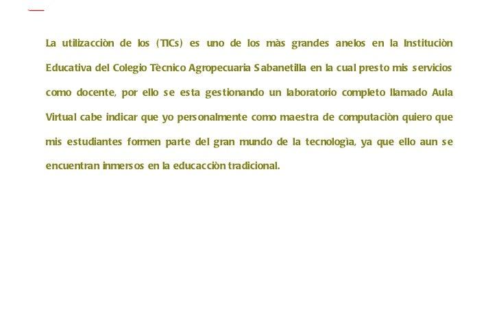 <ul><li>La utilizacciòn de los (TICs) es uno de los màs grandes anelos en la Instituciòn Educativa del Colegio Tècnico Agr...