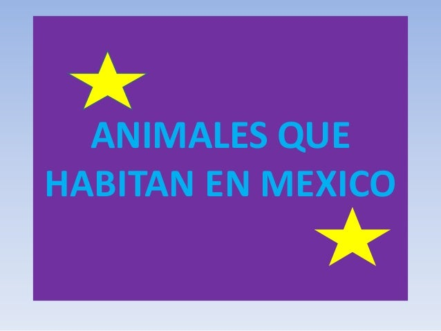 ANIMALES QUEHABITAN EN MEXICO
