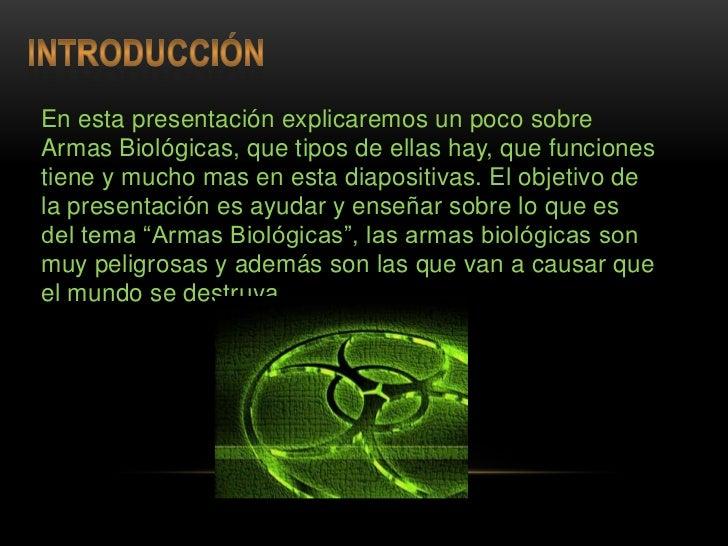 Que son Armas Biológica?.Clases de Armas Biológicas.Formas de Dispersión.Creadores.Ejemplo mas común.Conclusión.