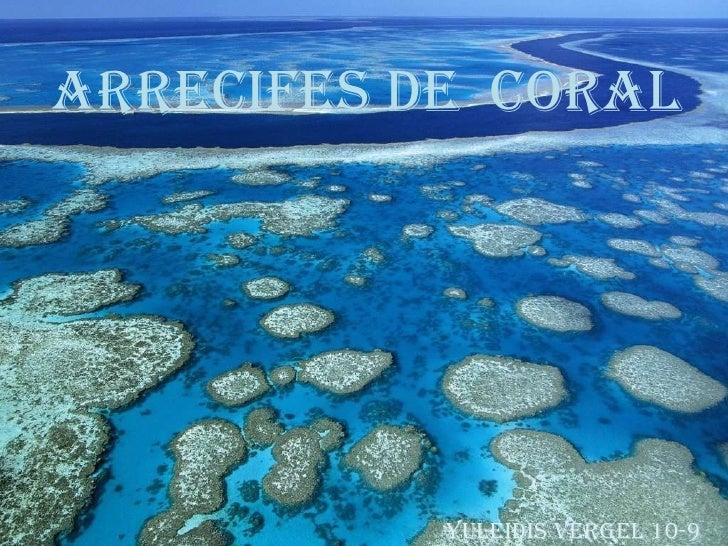 ARRECIFES DE  CORAL<br />                                                                      YULEIDIS VERGEL 10-9<br />