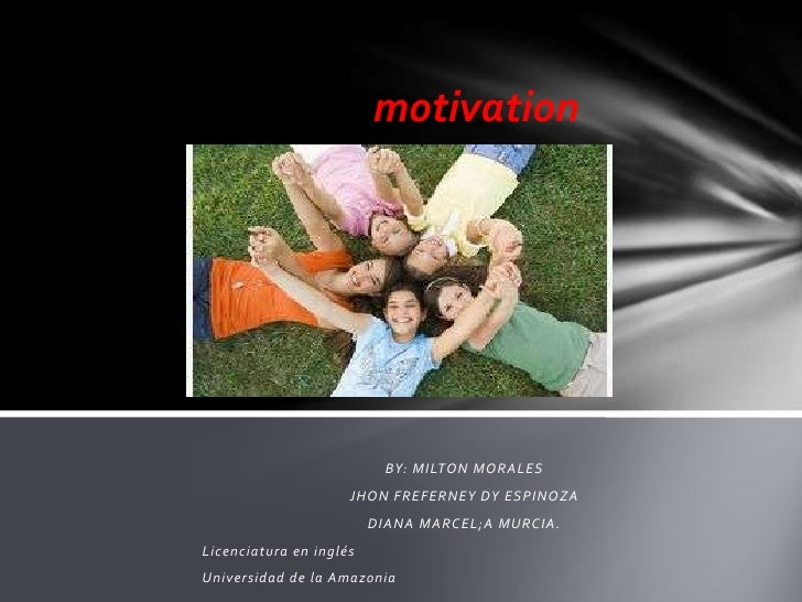 motivation                           BY: MILTON MORALES                     JHON FREFERNEY DY ESPINOZA                    ...